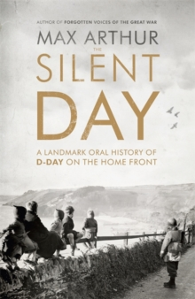 The Silent Day : A Landmark Oral History of D-Day on the Home Front, Hardback Book