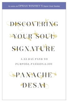 Discovering Your Soul Signature : A 33 Day Path to Purpose, Passion and Joy, Paperback Book