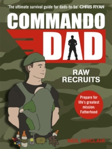 Commando Dad : Advice for Raw Recruits: From pregnancy to birth, Paperback Book