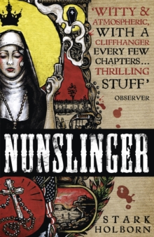 Nunslinger: The Complete Series : High Adventure, Low Skulduggery and Spectacular Shoot-Outs in the Wildest Wild West, Paperback Book
