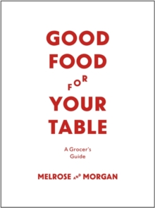 Good Food for Your Table : A Grocer's Guide, Hardback Book