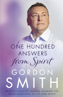 One Hundred Answers from Spirit : Britain's greatest medium's answers the great questions of life and death, Paperback / softback Book