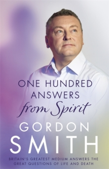 One Hundred Answers from Spirit : Britain's Greatest Medium's Answers the Great Questions of Life and Death, Hardback Book
