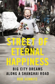 Street of Eternal Happiness : Big City Dreams Along a Shanghai Road, Paperback Book
