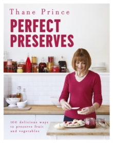 Perfect Preserves : 100 Delicious Ways to Preserve Fruit and Vegetables, Hardback Book