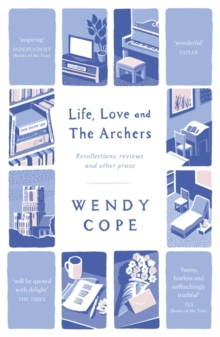 Life, Love and the Archers : Recollections, Reviews and Other Prose, Paperback Book