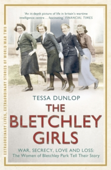 The Bletchley Girls : War, secrecy, love and loss: the women of Bletchley Park tell their story, Paperback / softback Book