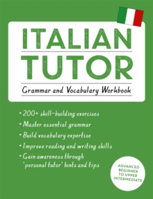 Italian Tutor: Grammar and Vocabulary Workbook (Learn Italian with Teach Yourself) : Advanced Beginner to Upper Intermediate Course, Paperback Book