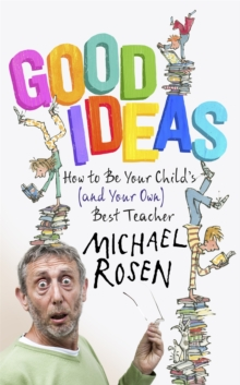 Good Ideas : How to be Your Child's (and Your Own) Best Teacher, Hardback Book