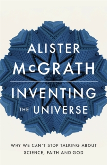 Inventing the Universe : Why We Can't Stop Talking About Science, Faith and God, Paperback Book