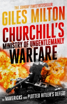 Churchill's Ministry of Ungentlemanly Warfare : The Mavericks who Plotted Hitler's Defeat, Paperback / softback Book