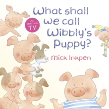 Wibbly Pig: What Shall We Call Wibbly's Puppy?, Paperback Book