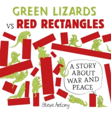 Green Lizards vs Red Rectangles : A Story About War and Peace, Paperback Book