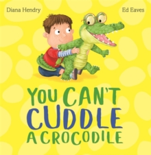 You Can't Cuddle a Crocodile, Paperback / softback Book