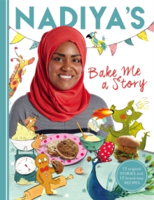 Nadiya's Bake Me a Story : Fifteen Stories and Recipes for Children, Hardback Book