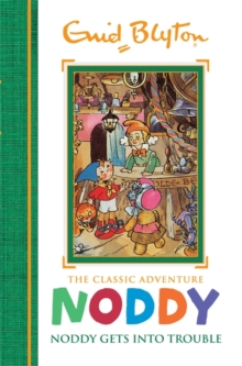 Noddy Classic Storybooks: Noddy Gets into Trouble : Book 10, Hardback Book