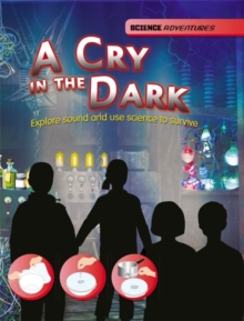 A Cry in the Dark - Explore Sound and Use Science to Survive, Hardback Book