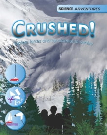 Crushed! - Explore Forces and Use Science to Survive, Hardback Book