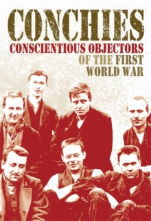 Conchies: Conscientious Objectors of the First World War, Paperback Book