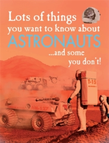 Lots of Things You Want to Know About: Astronauts, Hardback Book