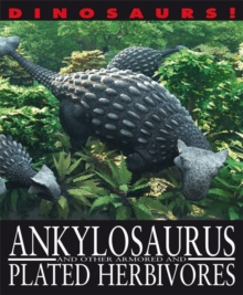 Ankylosaurus and Other Armoured and Plated Herbivores, Hardback Book