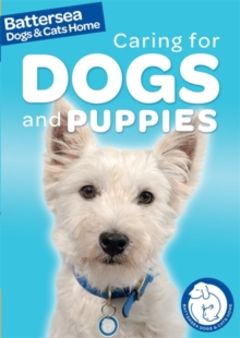Battersea Dogs & Cats Home: Pet Care Guides: Caring for Dogs and Puppies, Paperback Book