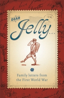 Dear Jelly : Family Letters from the First World War, Paperback Book
