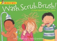 Wonderwise: Wash, Scrub, Brush: A book about keeping clean, Paperback / softback Book