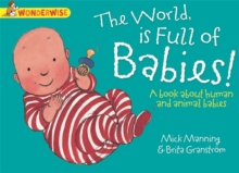 Wonderwise: The World Is Full Of Babies: A book about human and animal babies, Paperback / softback Book