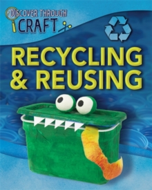 Discover Through Craft: Recycling and Reusing, Hardback Book