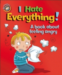 Our Emotions and Behaviour: I Hate Everything!: A book about feeling angry, Paperback Book