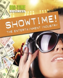 Big-Time Business: Showtime!: The Entertainment Industry, Hardback Book
