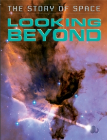 The Story of Space: Looking Beyond, Hardback Book