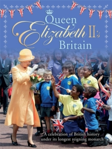 Queen Elizabeth II's Britain : A celebration of British history under its longest reigning monarch, Paperback Book