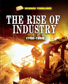 Science Timelines: The Rise of Industry: 1700-1800, Hardback Book
