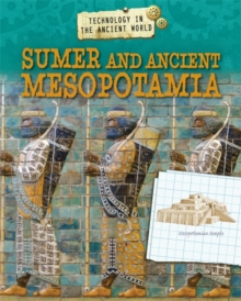 Technology in the Ancient World: Sumer and Ancient Mesopotamia, Hardback Book