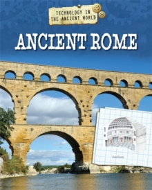 Technology in the Ancient World: Ancient Rome, Hardback Book