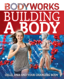BodyWorks: Building a Body: Cells, DNA and Your Changing Body, Hardback Book