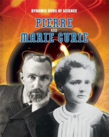 Dynamic Duos of Science: Pierre and Marie Curie, Hardback Book