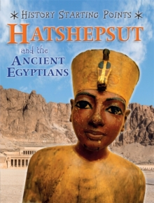 History Starting Points: Hatshepsut and the Ancient Egyptians, Hardback Book