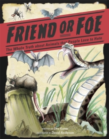 Friend or Foe : The Whole Truth about Animals that People Love to Hate, Hardback Book