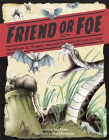 Friend or Foe : The Whole Truth about Animals that People Love to Hate, Paperback / softback Book