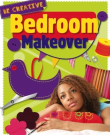 Be Creative: Bedroom Makeover, Paperback / softback Book