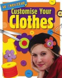 Be Creative: Customise Your Clothes, Paperback / softback Book