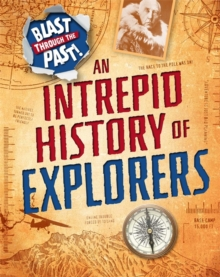 Blast Through the Past: An Intrepid History of Explorers, Hardback Book