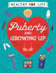 Healthy for Life: Puberty and Growing Up, Paperback / softback Book