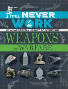 It'll Never Work: Weapons and Warfare : An Accidental History of Inventions, Paperback / softback Book