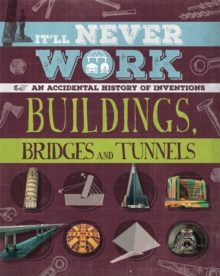 It'll Never Work: Buildings, Bridges and Tunnels : An Accidental History of Inventions, Paperback / softback Book