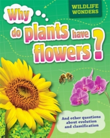 Wildlife Wonders: Why Do Plants Have Flowers?, Paperback / softback Book