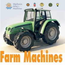 Mechanic Mike's Machines: Farm Machines, Paperback Book